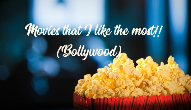 Movies that I like the most!! (Bollywood)